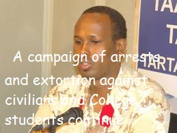 Somalia: A campaign of arrests and extortion against civilians and College students continue.