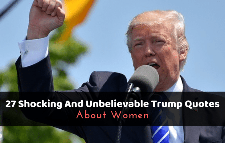 27 Shocking And Unbelievable Trump Quotes About Women